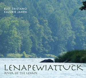Lenapewiattuck: The River of The Lenape - by Bud Tristano and Kazzrie Jaxen